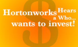 Hortonworks Hears a Who Wants to Invest!